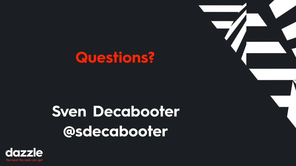 Questions? Sven Decabooter @sdecabooter