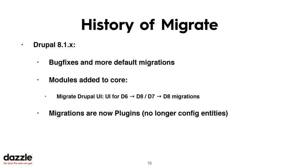 History of Migrate • Drupal 8.1.x: • Bugfixes an...