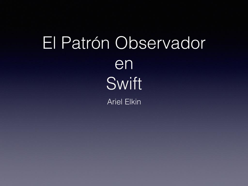 El Patrón Observador en Swift Ariel Elkin