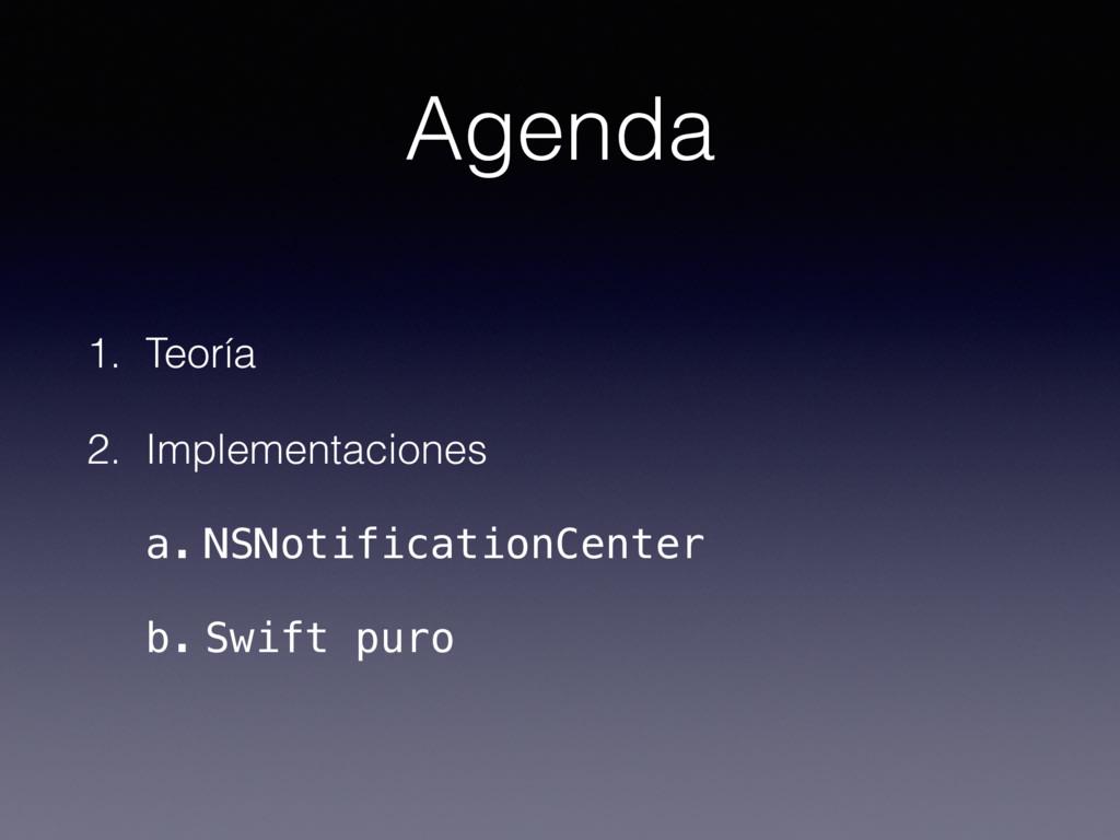 Agenda 1. Teoría 2. Implementaciones a. NSNotif...