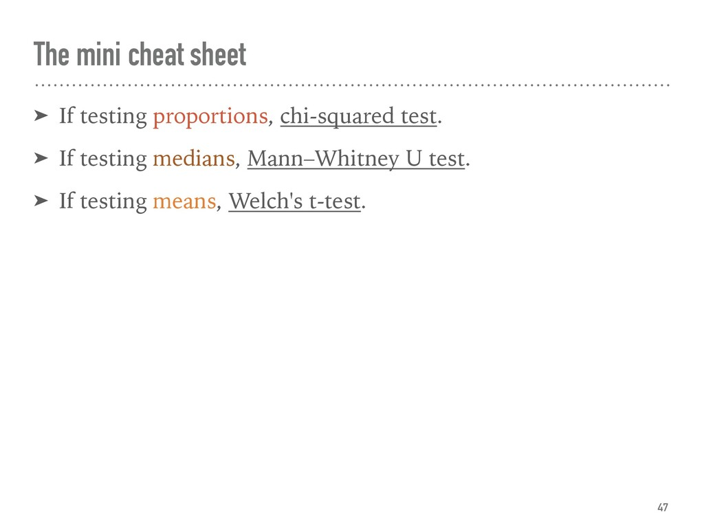 The mini cheat sheet ➤ If testing proportions, ...