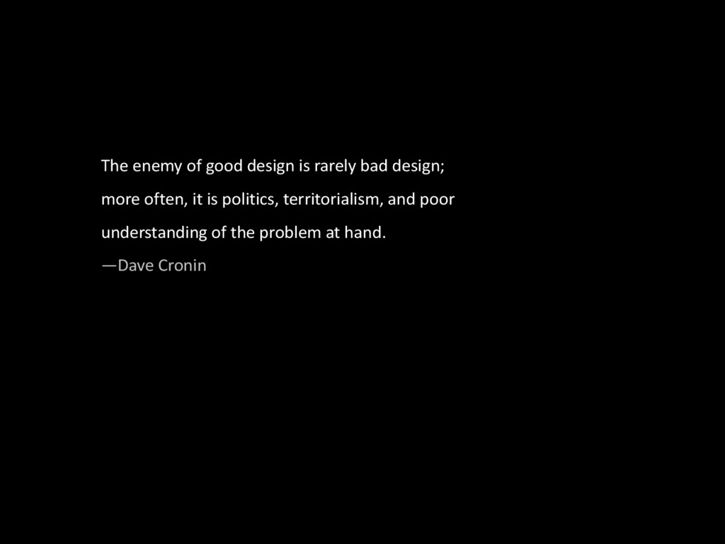 The&enemy&of&good&design&is&rarely&bad&design;&...