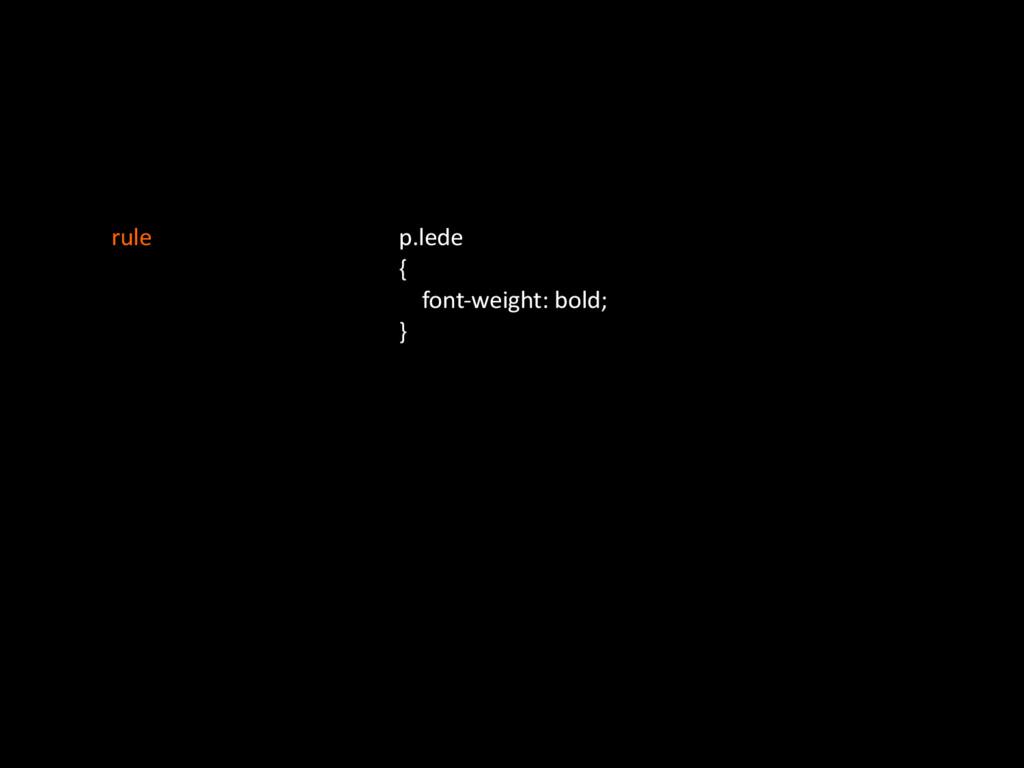 p.lede' {' ''''fontOweight:'bold;' }' rule