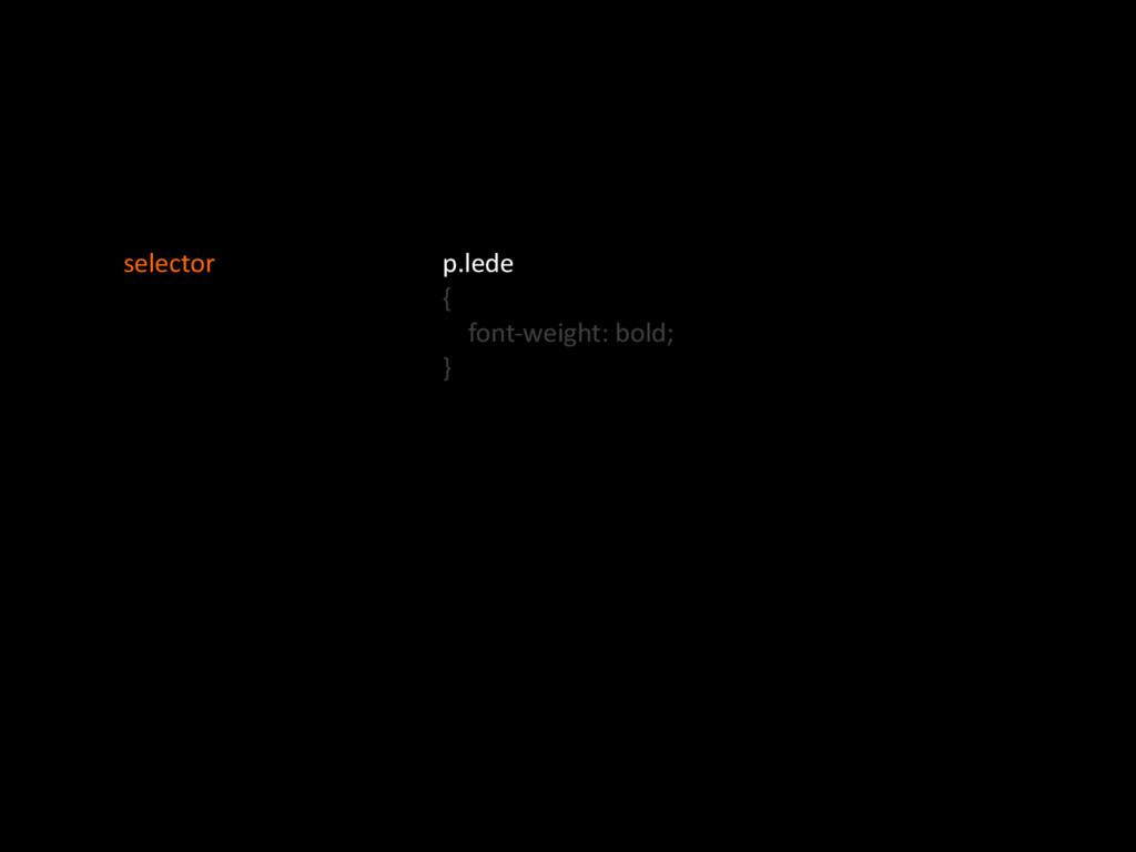 p.lede' {' ''''fontOweight:'bold;' }' selector