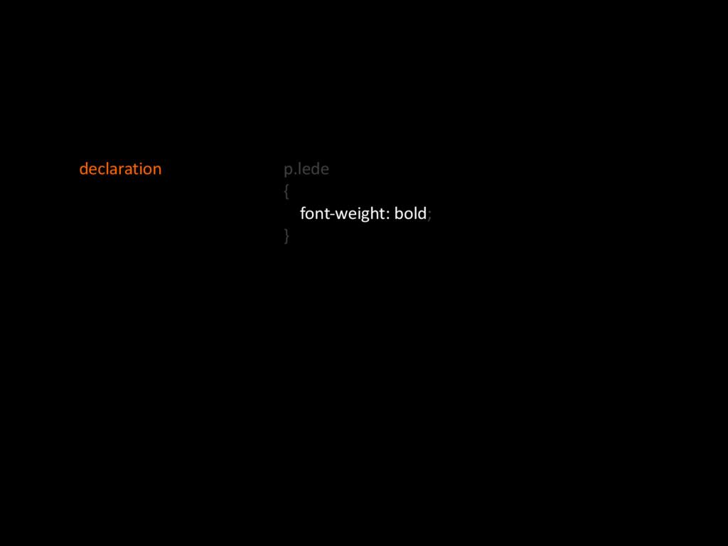 p.lede' {' ''''fontOweight:'bold;' }' declarati...
