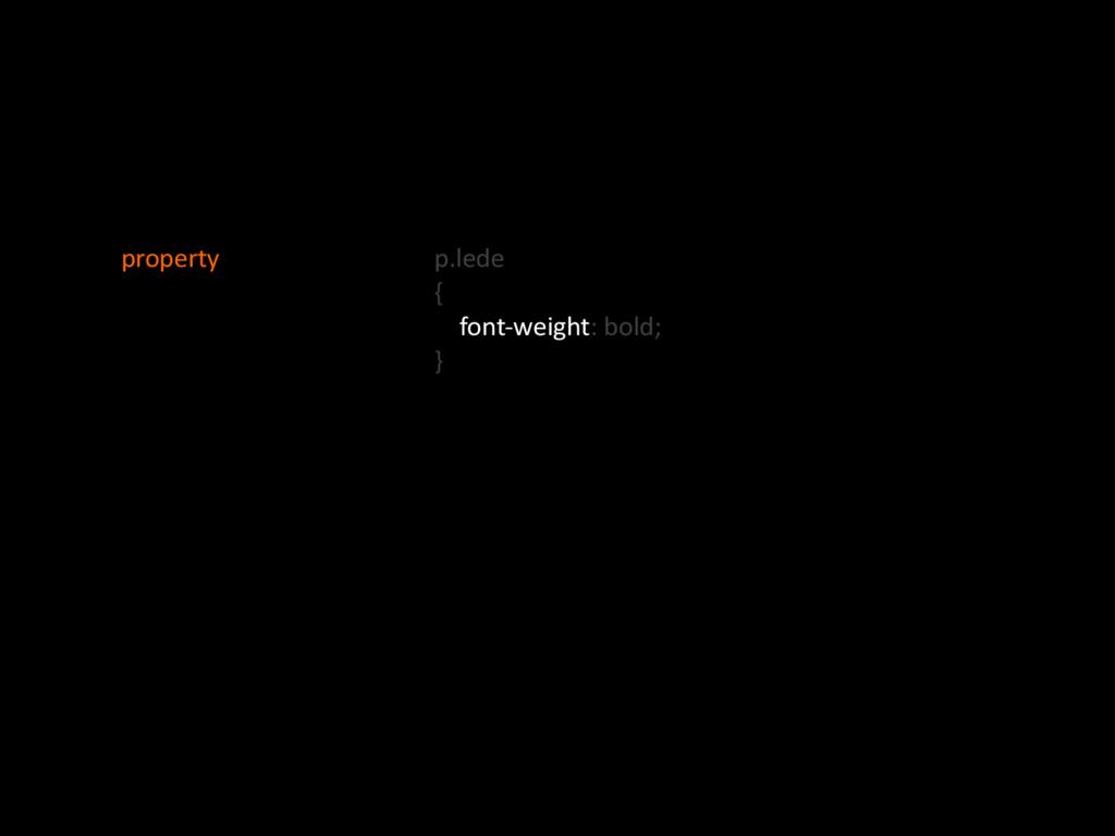 p.lede' {' ''''fontOweight:'bold;' }' property