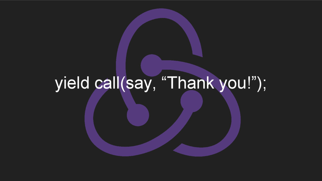 """yield call(say, """"Thank you!"""");"""