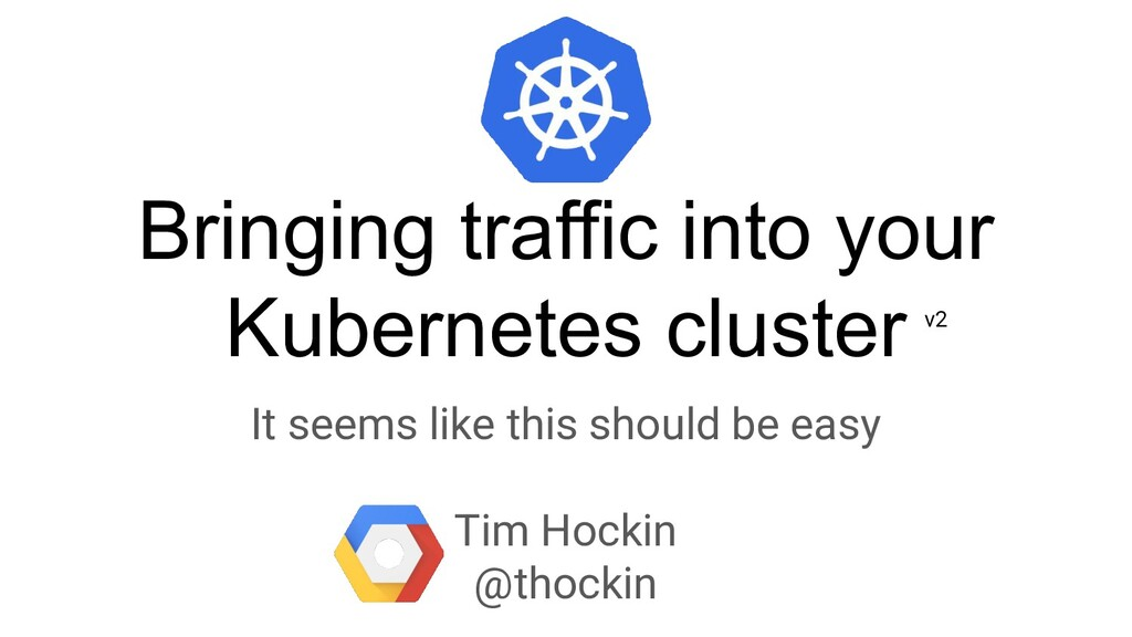 Bringing traffic into your Kubernetes cluster I...