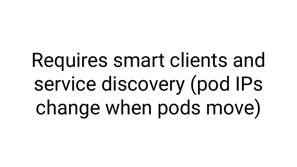 Requires smart clients and service discovery (p...