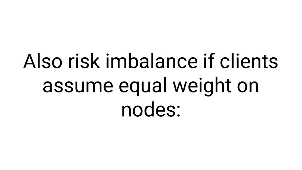 Also risk imbalance if clients assume equal wei...