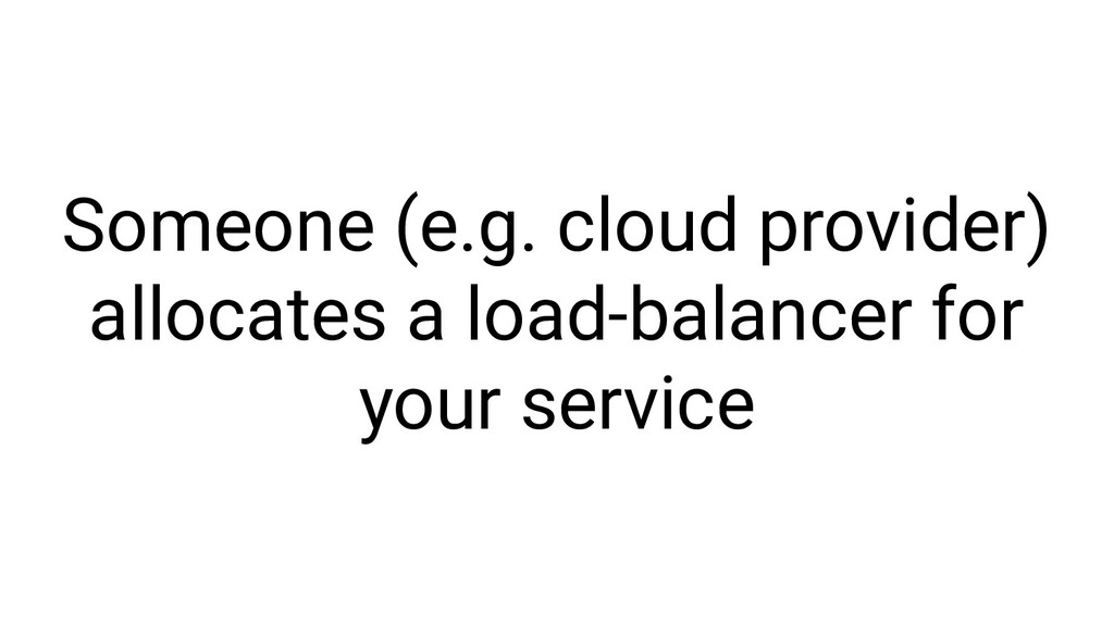 Someone (e.g. cloud provider) allocates a load-...