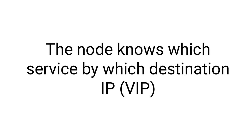 The node knows which service by which destinati...