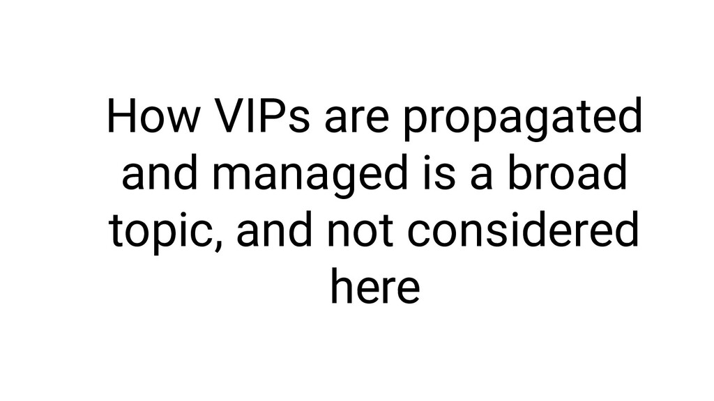How VIPs are propagated and managed is a broad ...