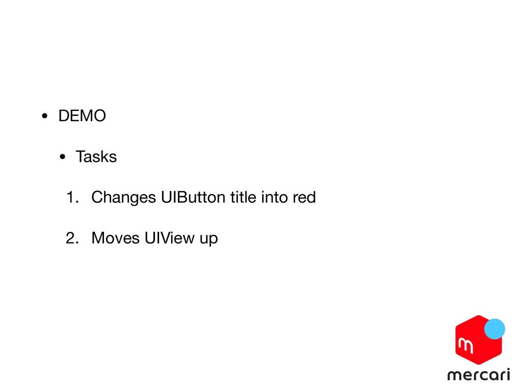 • DEMO  • Tasks  1. Changes UIButton title into...
