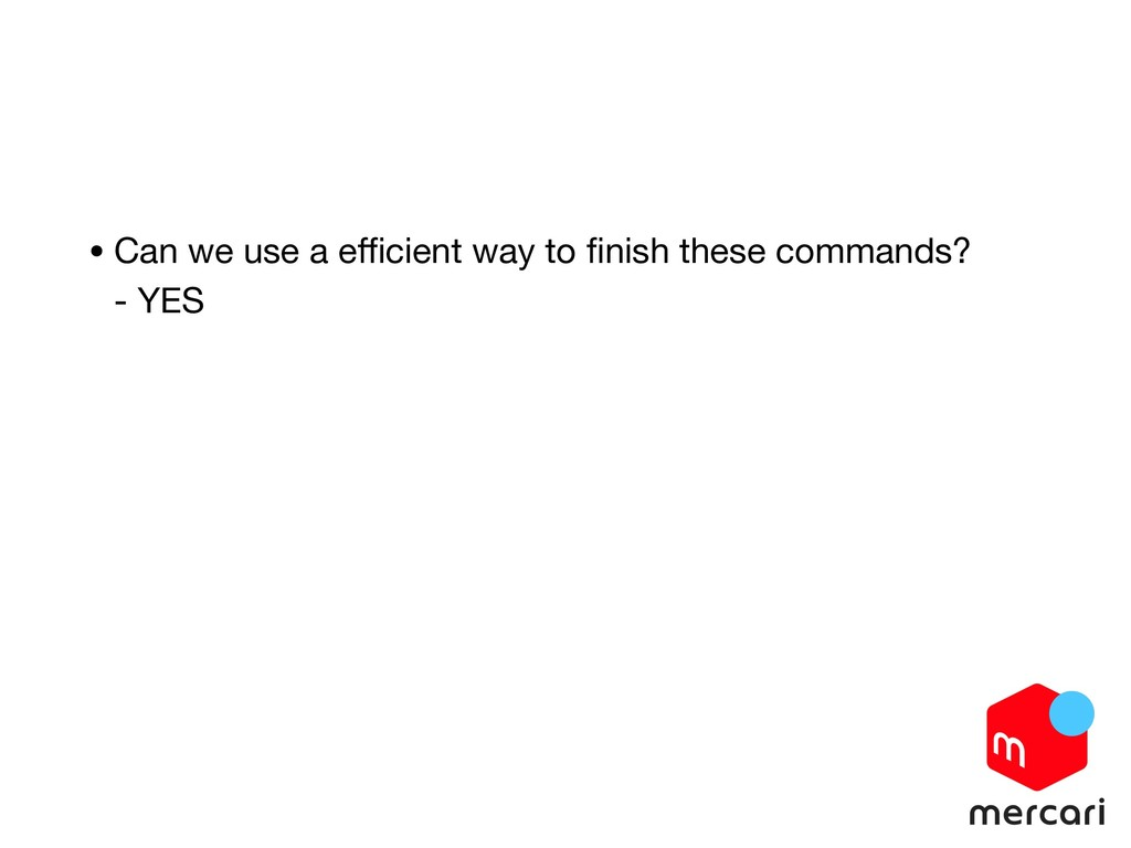 • Can we use a efficient way to finish these comma...