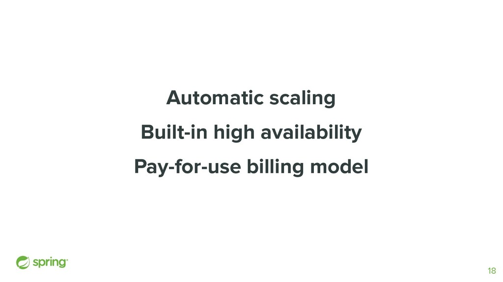 Automatic scaling Built-in high availability Pa...
