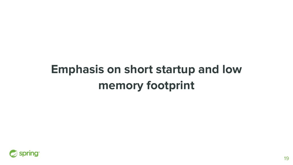 Emphasis on short startup and low memory footpr...