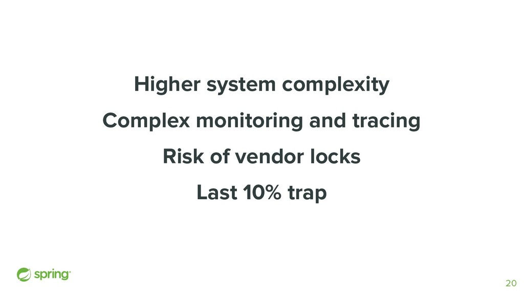 Higher system complexity Complex monitoring and...