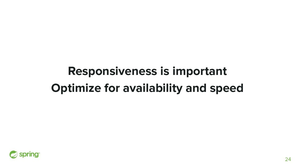Responsiveness is important Optimize for availa...