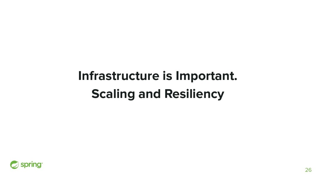 Infrastructure is Important. Scaling and Resili...