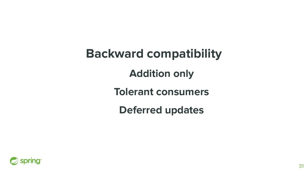 Backward compatibility Addition only Tolerant c...