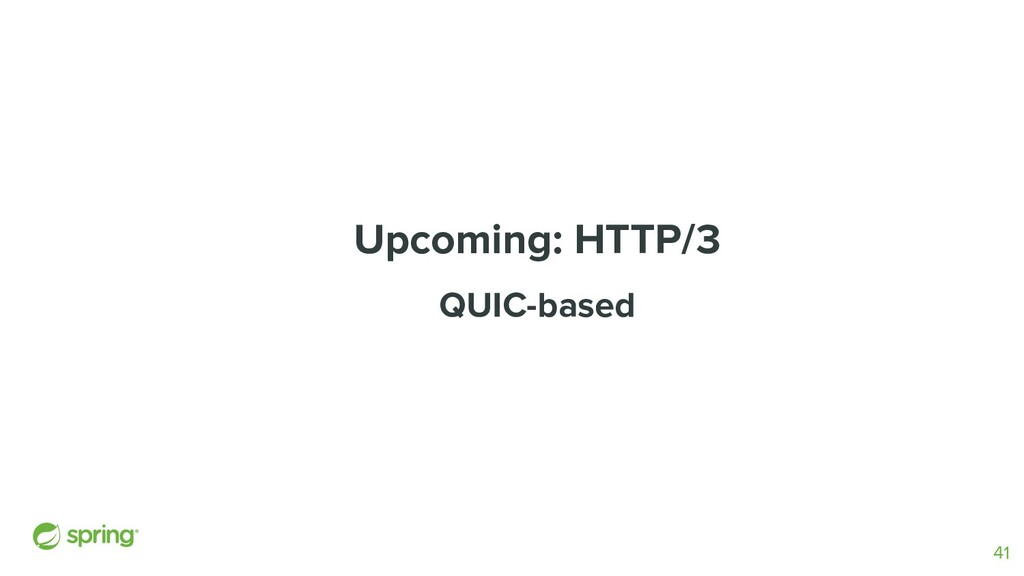 Upcoming: HTTP/3 QUIC-based 41