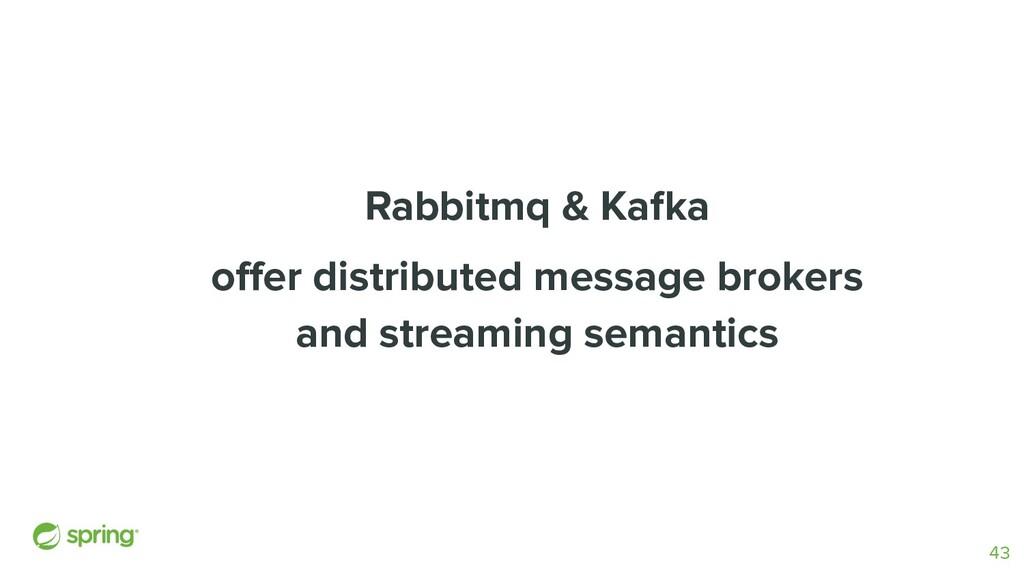 Rabbitmq & Kafka offer distributed message broke...