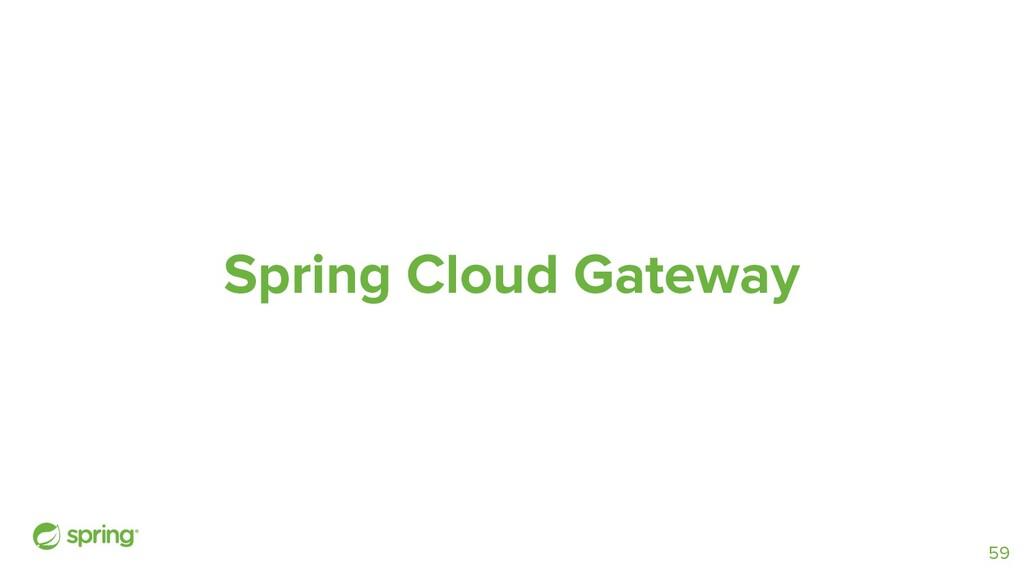 Spring Cloud Gateway 59