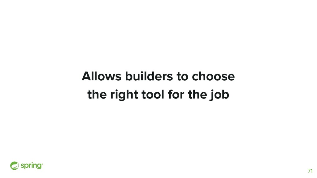 Allows builders to choose the right tool for th...