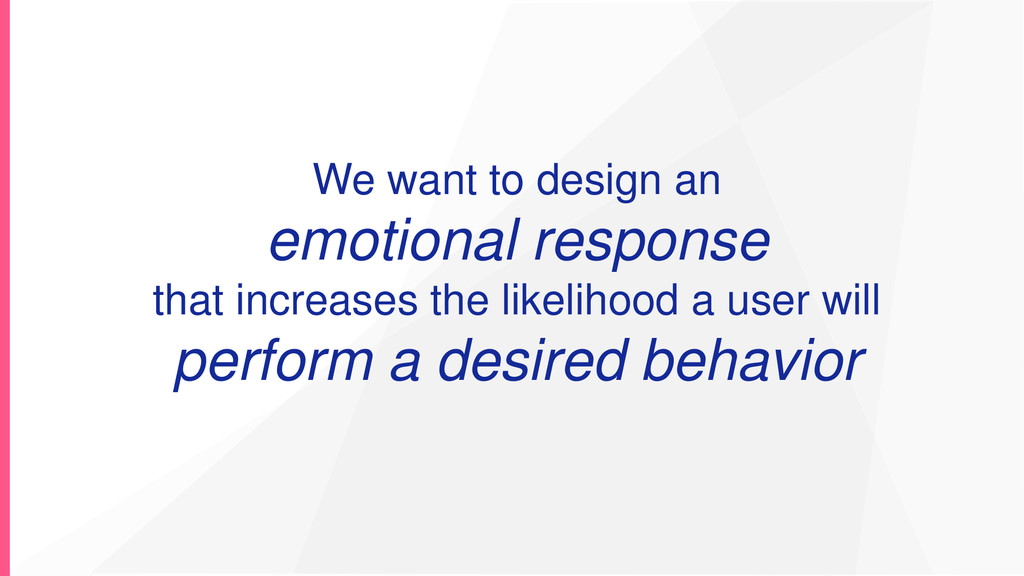 We want to design an emotional response that in...