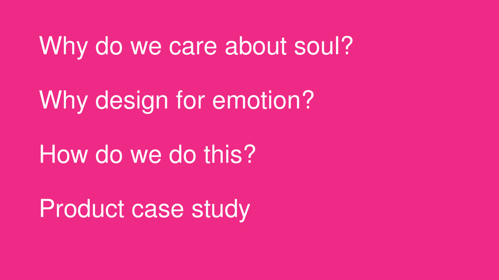Why do we care about soul? Why design for emoti...