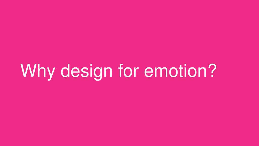 Why design for emotion?