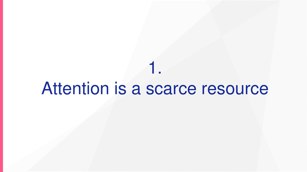 1. Attention is a scarce resource