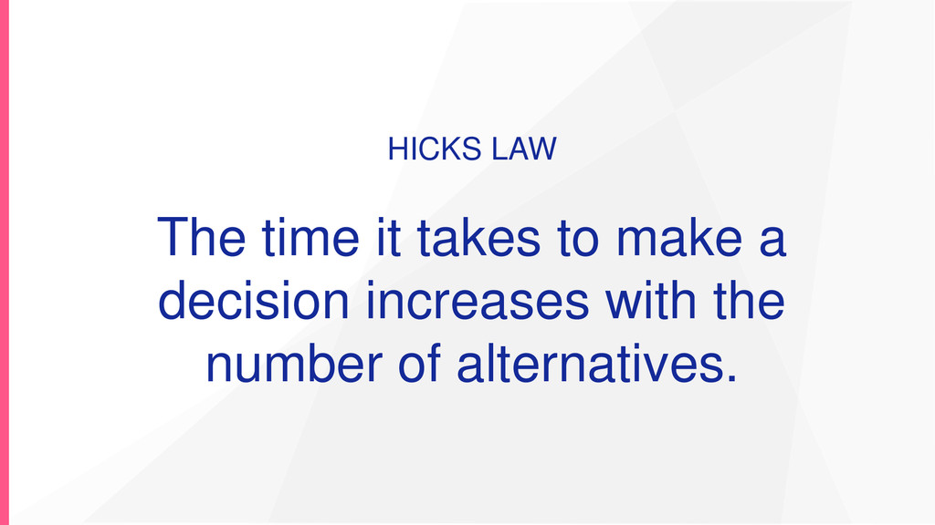 HICKS LAW The time it takes to make a decision ...