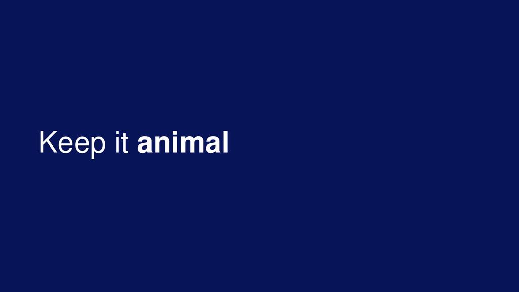 Keep it animal