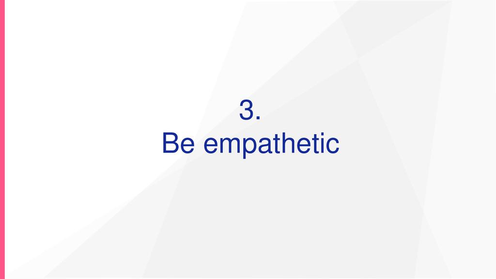 3. Be empathetic