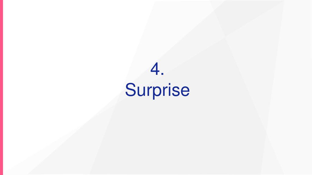 4. Surprise