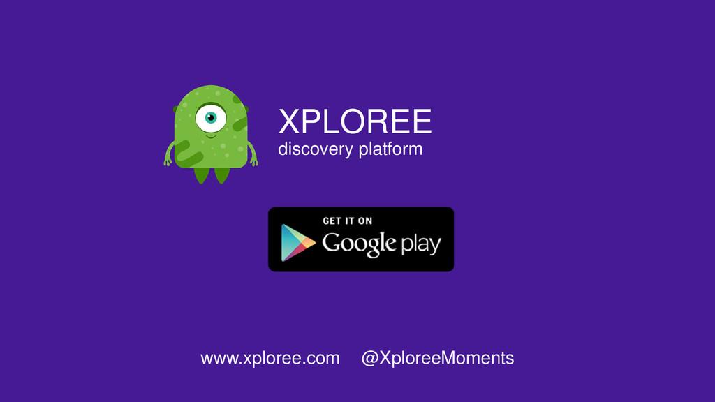 XPLOREE discovery platform www.xploree.com @Xpl...