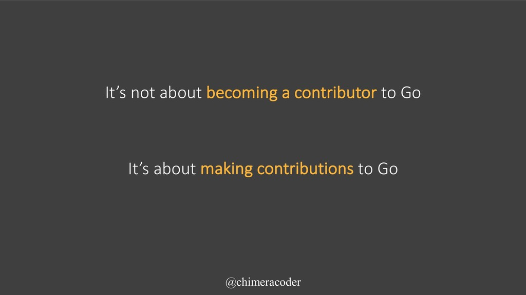 It's not about becoming a contributor to Go @ch...
