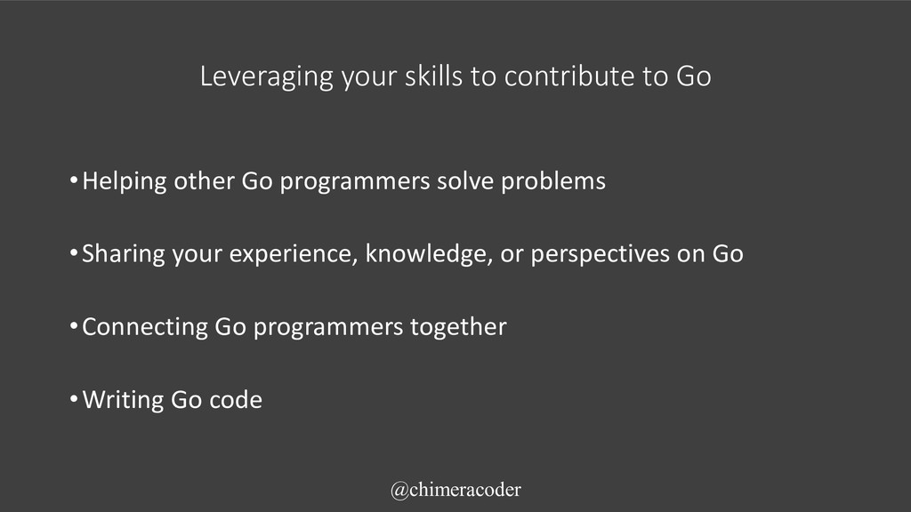 Leveraging your skills to contribute to Go •Hel...