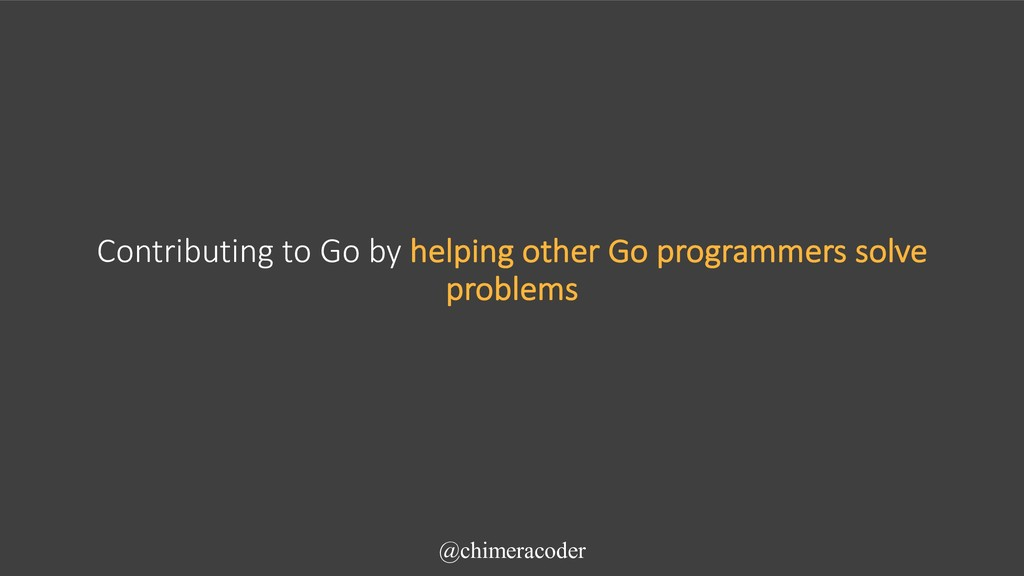Contributing to Go by helping other Go programm...