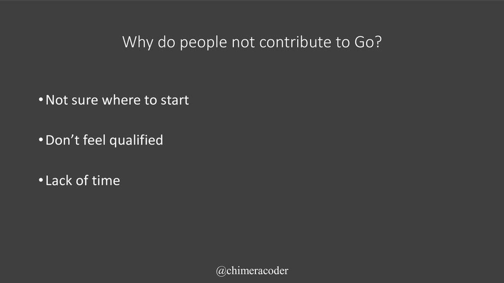 Why do people not contribute to Go? •Not sure w...
