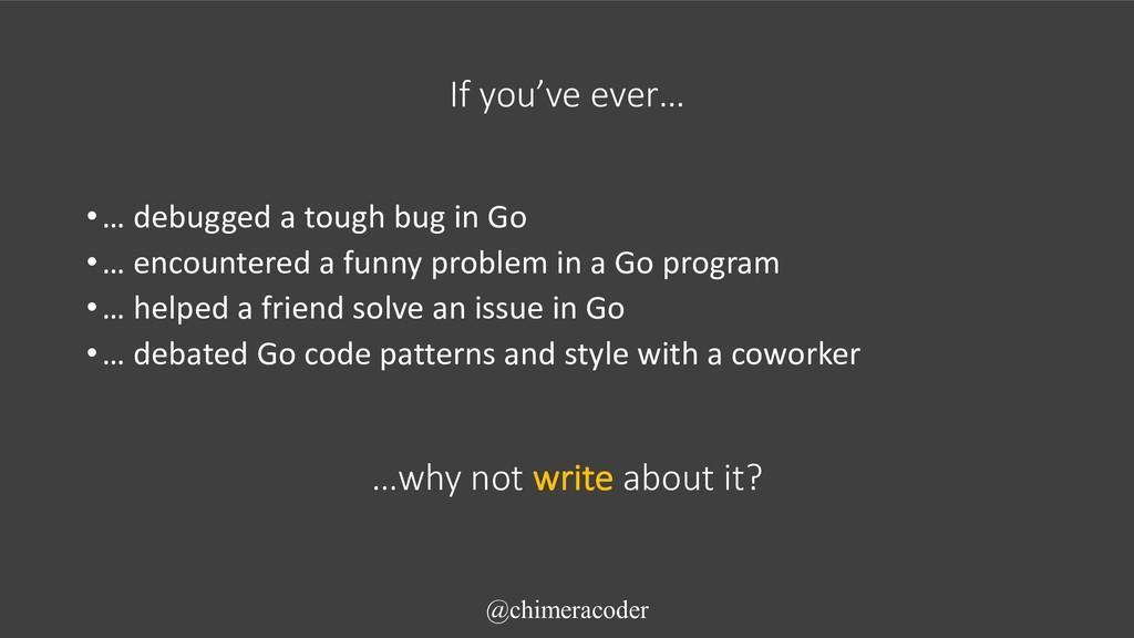 If you've ever… •… debugged a tough bug in Go •...