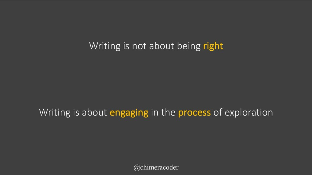 Writing is not about being right @chimeracoder ...