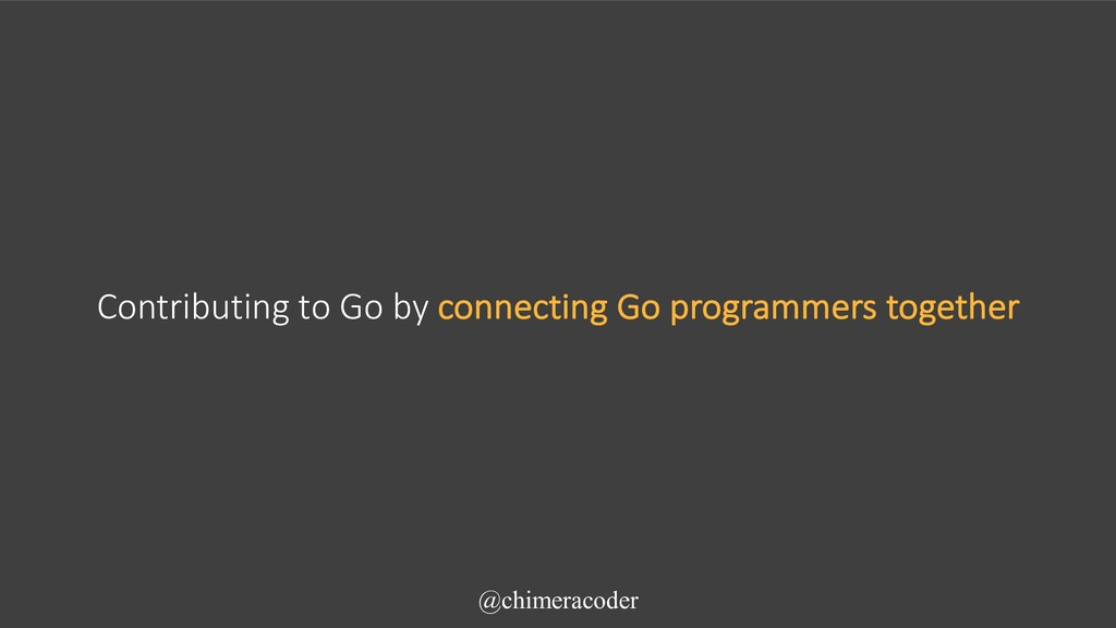 Contributing to Go by connecting Go programmers...
