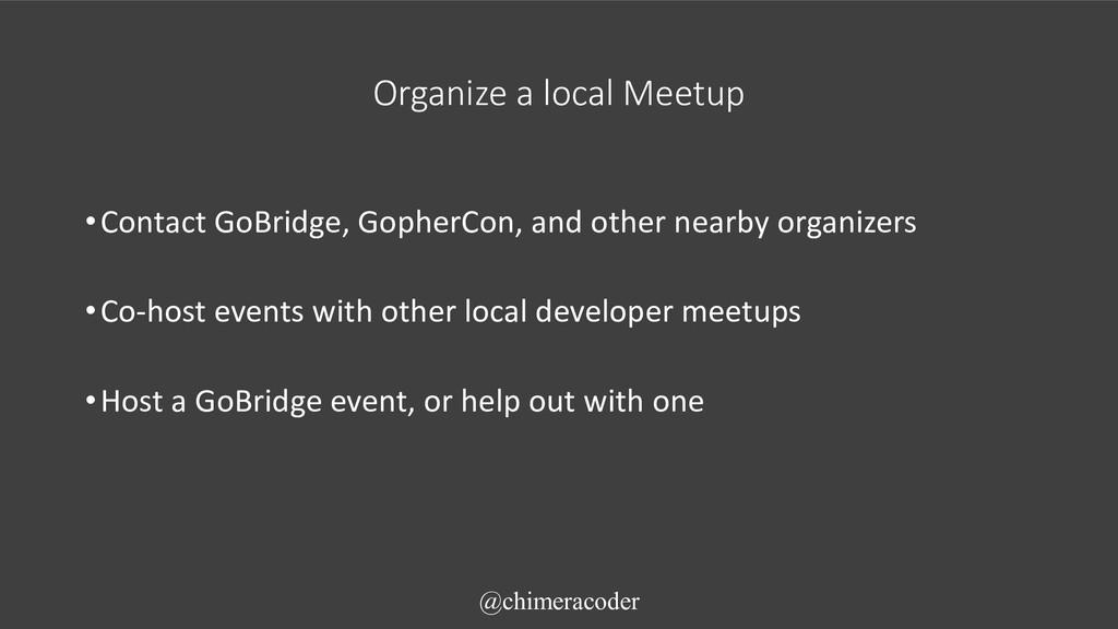 Organize a local Meetup •Contact GoBridge, Goph...