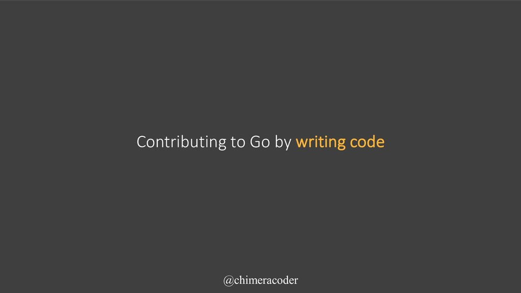 Contributing to Go by writing code @chimeracoder