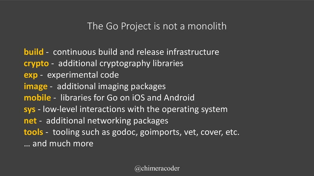 The Go Project is not a monolith build - contin...