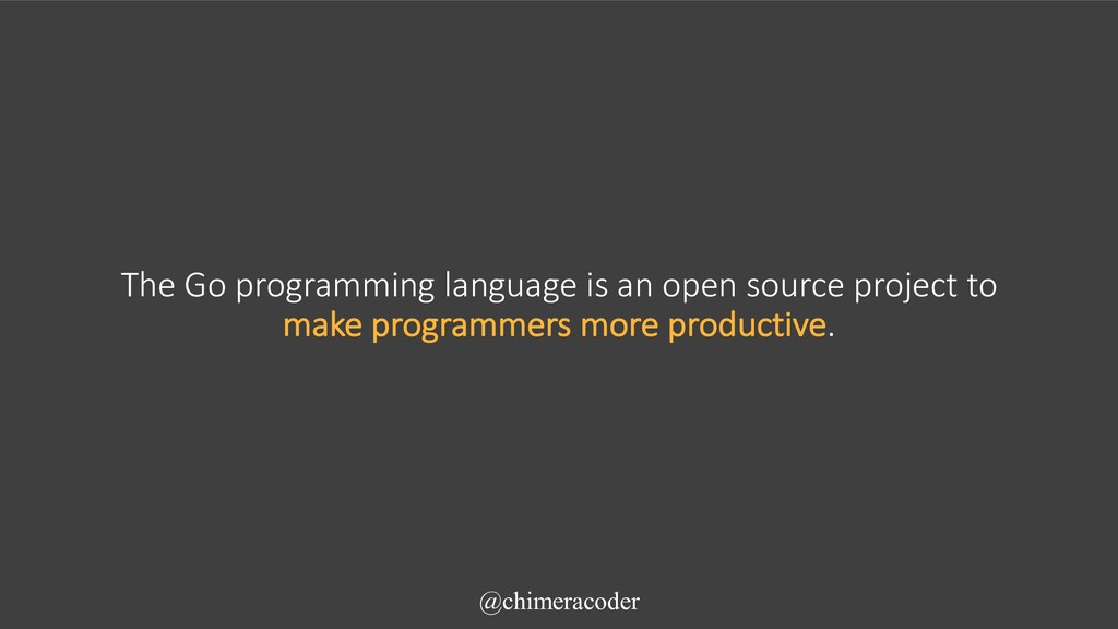 @chimeracoder The Go programming language is an...