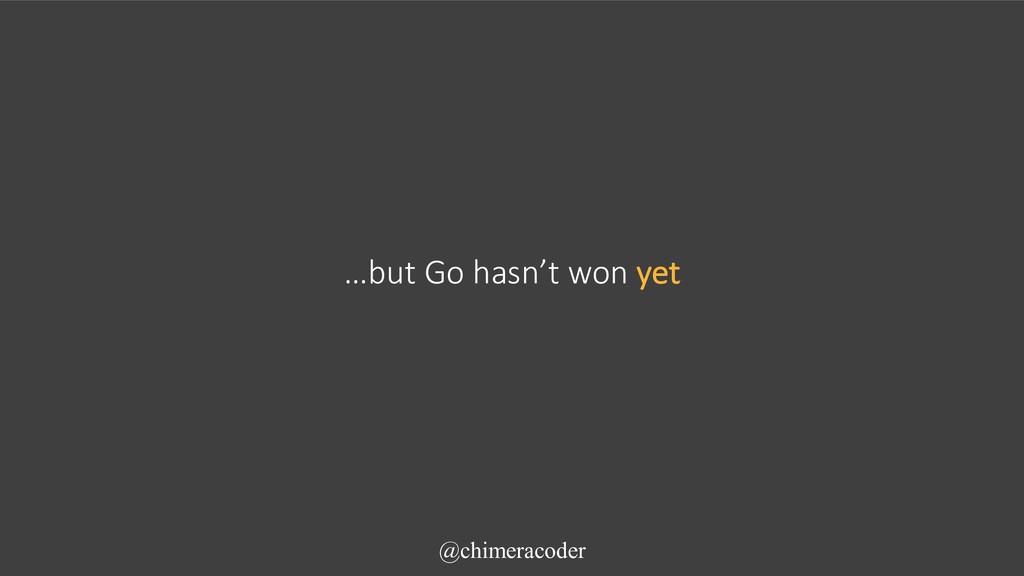 …but Go hasn't won yet @chimeracoder